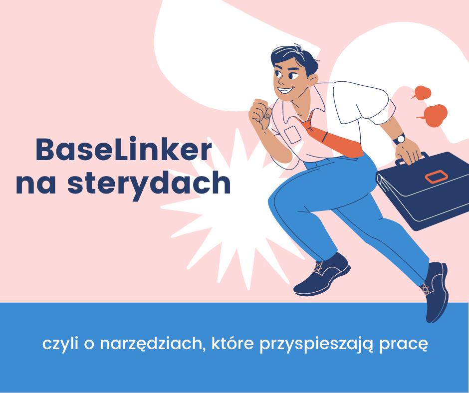 BaseLinker na sterydach, czyli o narzędziach, które przyspieszają pracę